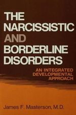 The Narcissistic and Borderline Disorders : Integrated Developmental Approach - James F. Masterson