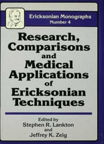 Research, Comparisons and Medical Applications of Ericksonian Techniques : Ericksonian Monographs
