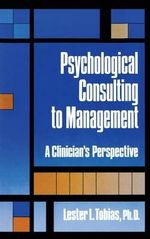 Psychological Consulting to Management : A Clinician's Perspective - Lester L. Tobias