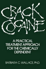 Crack Cocaine : A Practical Treatment Approach for the Chemically Dependent - Barbara C. Wallace