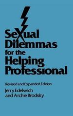 Sexual Dilemmas for the Helping Professional : Revised and Expanded Edition - Jerry Edelwich