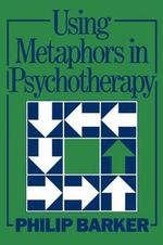 Using Metaphors in Psychotherapy - Philip Barker