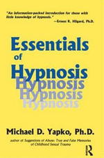 Essentials of Hypnosis : Basic Principles Into Practice - Michael D. Yapko