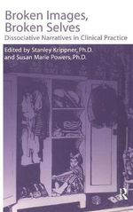 Broken Images Broken Selves : Dissociative Narratives in Clinical Practice - Stanley Krippner