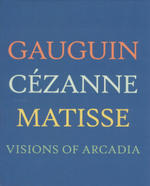 Visions of Arcadia : Gauguin, Cezanne, Matisse - Joseph J. Rishel