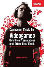 Music for New Media : Composing Music for Videogames, Web Sites, Presentations and Other New Media - Paul Hoffert