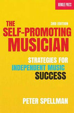 Self-Promoting Musician : Strategies for Independent Music Success - Peter Spellman