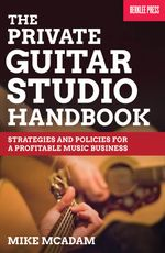 Private Guitar Studio Handbook : Strategies and Policies for a Profitable Music Business - Michael McAdam