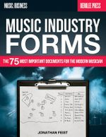 Music Industry Forms : The 75 Most Important Documents for the Modern Musician - Jonathan Feist