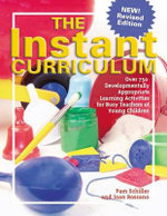 The Instant Curriculum : Over 750 Developmentally Appropriate Learning Activities for Busy Teachers of Young Children - Pamela Byrne Schiller