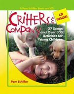 Critters and Company : 27 Songs and Over 300 Activities for Young Children [With CD] - Pam Schiller