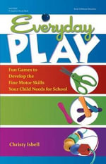 Everyday Play : Fun games to develop the fine motor skills your child needs for school - Christy Isbell