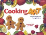 Cooking Art : Easy Edible Art for Young Children - Mary Ann Kohl