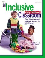 The Inclusive Early Childhood Classroom : Easy Ways to Adapt Learning Centers for All Children - Patti Gould