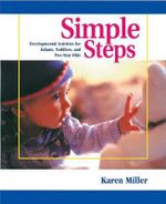 Simple Steps : Developmental Activities for Infants, Toddlers, and Two-Year-Olds - Karen Miller