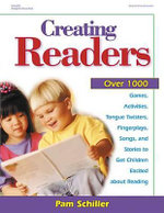 Creating Readers : Over 1000 Games, Activities, Tongue Twisters, Fingerplays, Songs, and Stories to Get Children Excited about Reading - Pamela Byrne Schiller