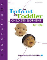 Comprehensive Guide to Infant and Toddler Child Development : Infant and Toddler Development - Kay Albrecht