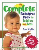 The Complete Resource Book for Toddlers and Twos : Over 2000 Experiences and Ideas - Pamela Byrne Schiller