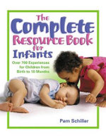 The Complete Resource Book for Infants : Over 700 Experiences for Children from Birth to 18 Months - Pam Schiller