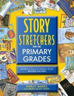Story S-T-R-E-T-C-H-E-R-S for the Primary Grades : Activities to Expand Children's Books - Shirley Raines