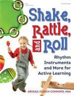 Shake, Rattle, and Roll : Rhythm Instruments and More for Active Learning - Abigail Flesch Connors