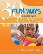 30 Fun Ways to Learn with Clay and Squishy Stuff : 30 Fun Ways - Lorraine Frankish