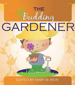 The Budding Gardener - Mary B. Rein
