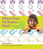 Where Does My Shadow Sleep? : A Parent's Guide to Exploring Science with Children's Books - Sally Anderson