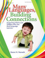 Many Languages, Building Connections : Supporting Infants and Toddlers Who Are Dual Language Learners - Karen N. Nemeth