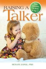 Raising a Talker : Easy Activities for Birth to Age 3 - Renate Zangl