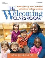 The Welcoming Classroom : Building Strong Home-To-School Connections for Early Learning - Johnna Darragh Ernst
