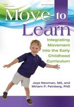 Move to Learn : Integrating Movement Into the Early Childhood Curriculum - Joye Newman