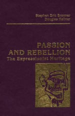 Passion and Rebellion : The Expressionist Heritage - Stephen Eric Bronner