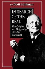 In Search of the Real : The Origins and Originality of D.W. Winnicott - Dodi Goldman