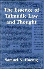 The Essence of Talmudic Law and Thought - Samuel N. Hoenig