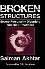 Broken Structures : Severe Personality Disorders and Their Treatment - Salman Akhtar