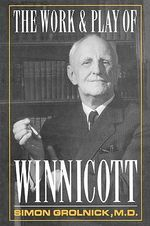 The Work and Play of Winnicott : New Edition - Simon A. Gronlnick
