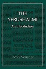 The Yerushalmi : The Talmud of the Land of Israel - An Introduction - Jacob Neusner
