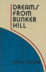 Dreams from Bunker Hill - John Fante