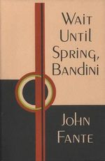 Wait Until Spring, Bandini - John Fante