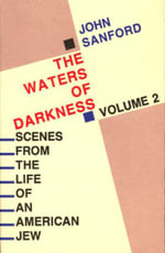 Waters of Darkness : Scenes from the Life of an American Jew, Volume 2 - John A. Sanford