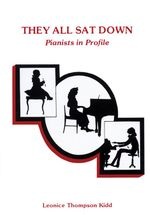 They All Sat Down : Pianists in Profile - Leonice Thompson Kidd