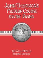 John Thompson's Modern Course for the Piano : The First Grade Book - John Thompson