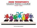 John Thompson's Easiest Piano Course - Part 1 - Book Only : Part 1 - Book Only - John Thompson