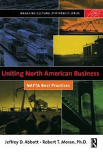 Uniting North American Business : NAFTA Best Practices - Robert T. Moran