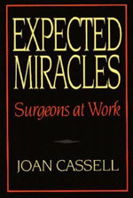 Expected Miracles : Surgeons at Work - Joan Cassell