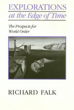 Explorations on the Edge of Time : The Prospects for World Order - Richard A. Falk
