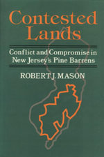 Contested Lands : Conflict and Compromise in New Jersey's Pine Barrens - Robert J Mason