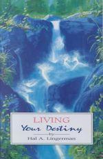 Living Your Destiny - Hal A. Lingerman