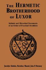 The Hermetic Brotherhood of Luxor : Initiatic and Historical Documents of an Order of Practical Occultism - Joscelyn Godwin